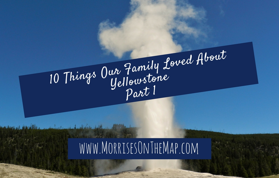 10 Things Our Family Loved About Yellowstone Part 1
