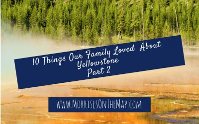 10 Things Our Family Loved About Yellowstone, Part 2