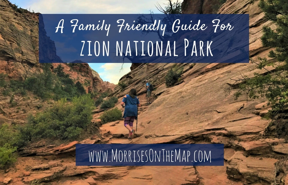 Morrises On The Map| A Family Friendly Guide for Zion National Park