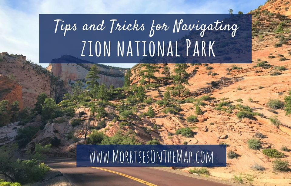 Morrises On the Map-Tips and Tricks for Navigating Zion National Park